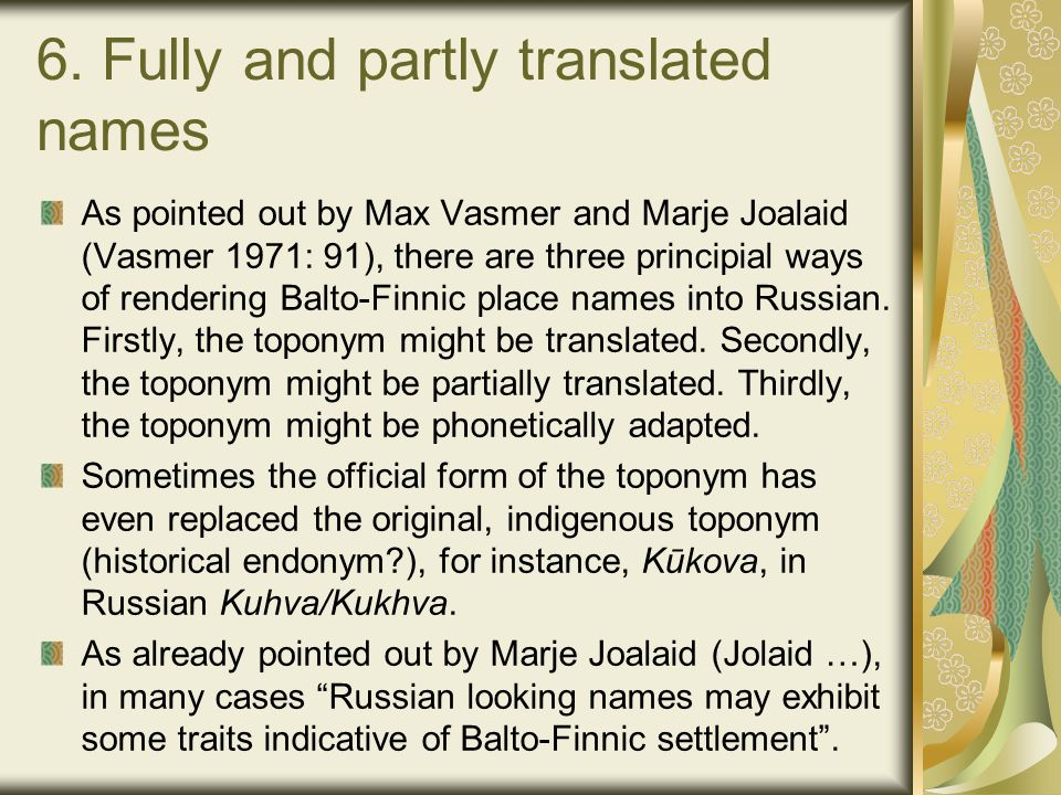 6. Fully and partly translated names As pointed out by Max Vasmer and Marje Joalaid (Vasmer 1971: 91), there are three principial ways of rendering Ba
