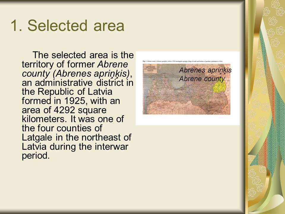 1. Selected area The selected area is the territory of former Abrene county (Abrenes apriņķis), an administrative district in the Republic of Latvia f