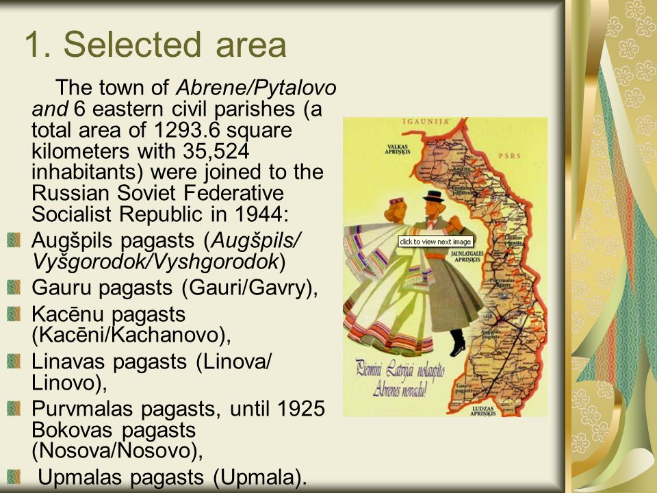 1. Selected area The town of Abrene/Pytalovo and 6 eastern civil parishes (a total area of 1293.6 square kilometers with 35,524 inhabitants) were join