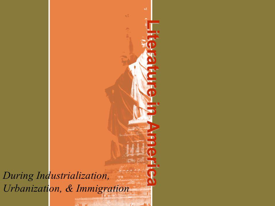 Literature in America During Industrialization, Urbanization, & Immigration