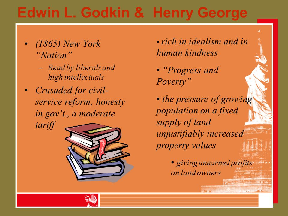 """Edwin L. Godkin & Henry George (1865) New York """"Nation"""" –Read by liberals and high intellectuals Crusaded for civil- service reform, honesty in gov't."""