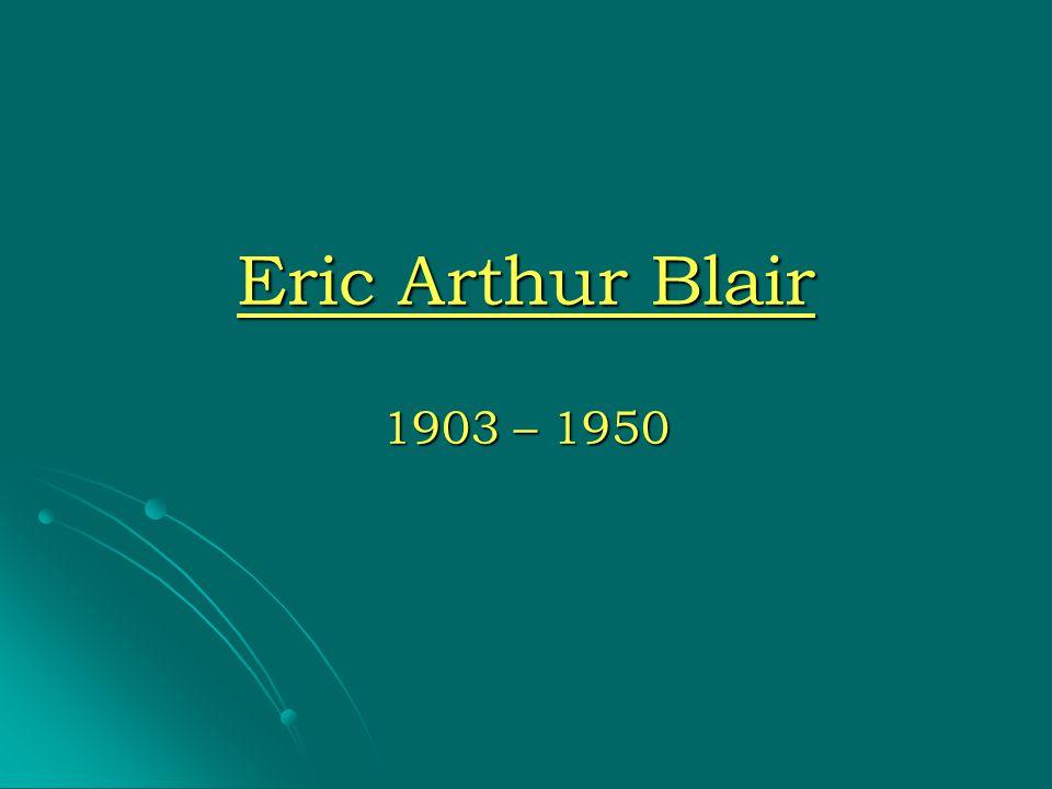 Eric Arthur Blair 1903 – 1950