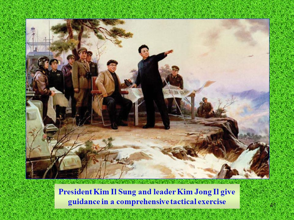 41 President Kim Il Sung and leader Kim Jong Il give guidance in a comprehensive tactical exercise