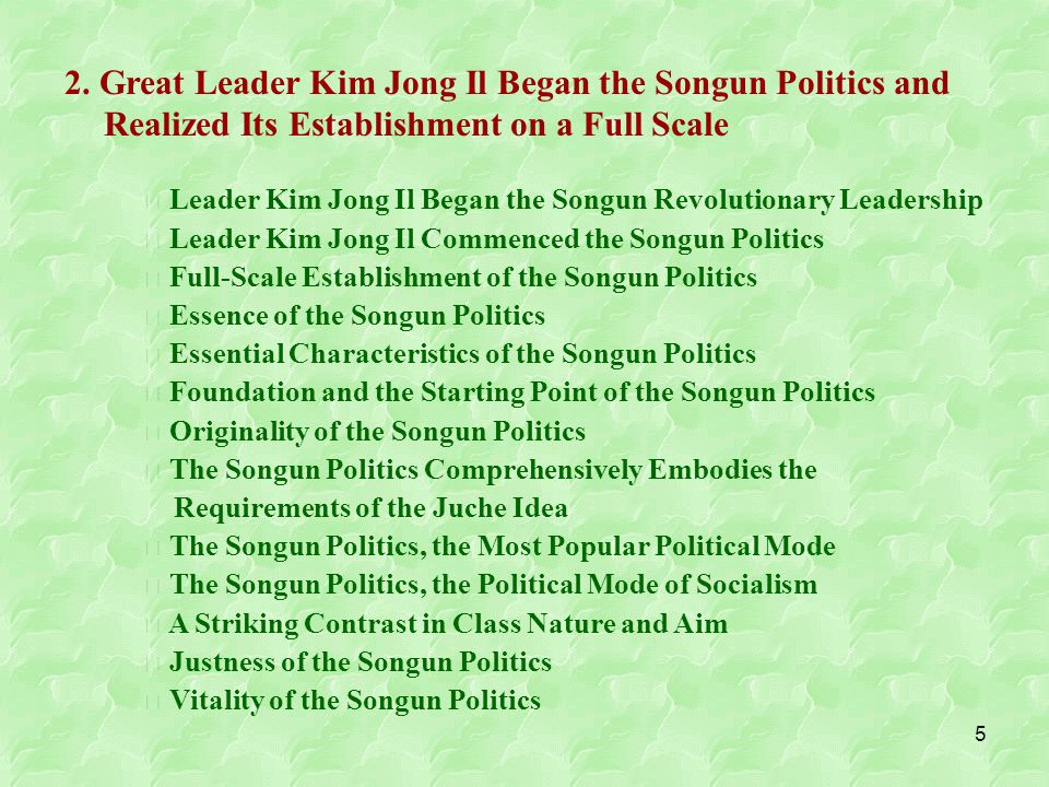 36 Songun politics thoroughly embodies the requirements of the Juche idea to shape the destinies of the popular masses by themselves, maintaining independent and creative stands.