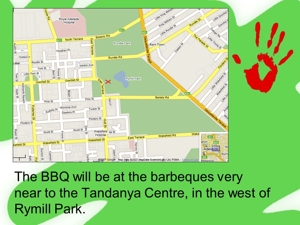 The BBQ will be at the barbeques very near to the Tandanya Centre, in the west of Rymill Park. X