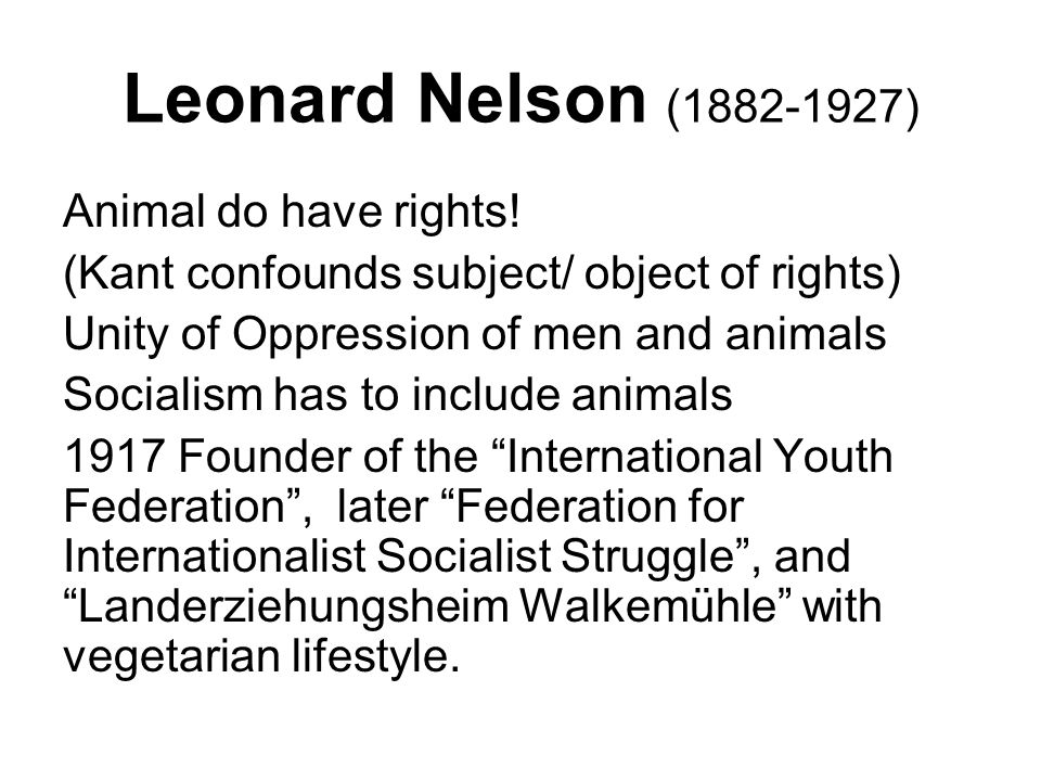 Leonard Nelson (1882-1927) Animal do have rights.