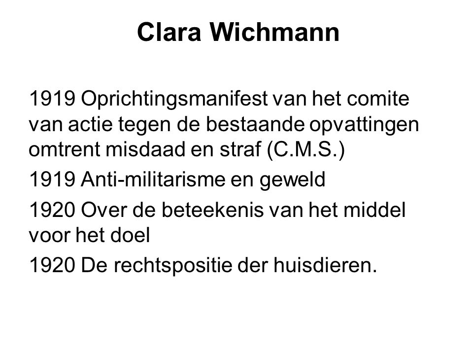 Clara Wichmann 1919 Oprichtingsmanifest van het comite van actie tegen de bestaande opvattingen omtrent misdaad en straf (C.M.S.) 1919 Anti-militarism