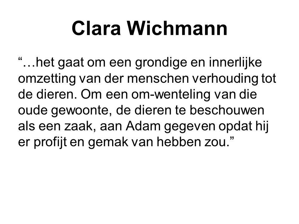 """Clara Wichmann """"…het gaat om een grondige en innerlijke omzetting van der menschen verhouding tot de dieren. Om een om-wenteling van die oude gewoonte"""