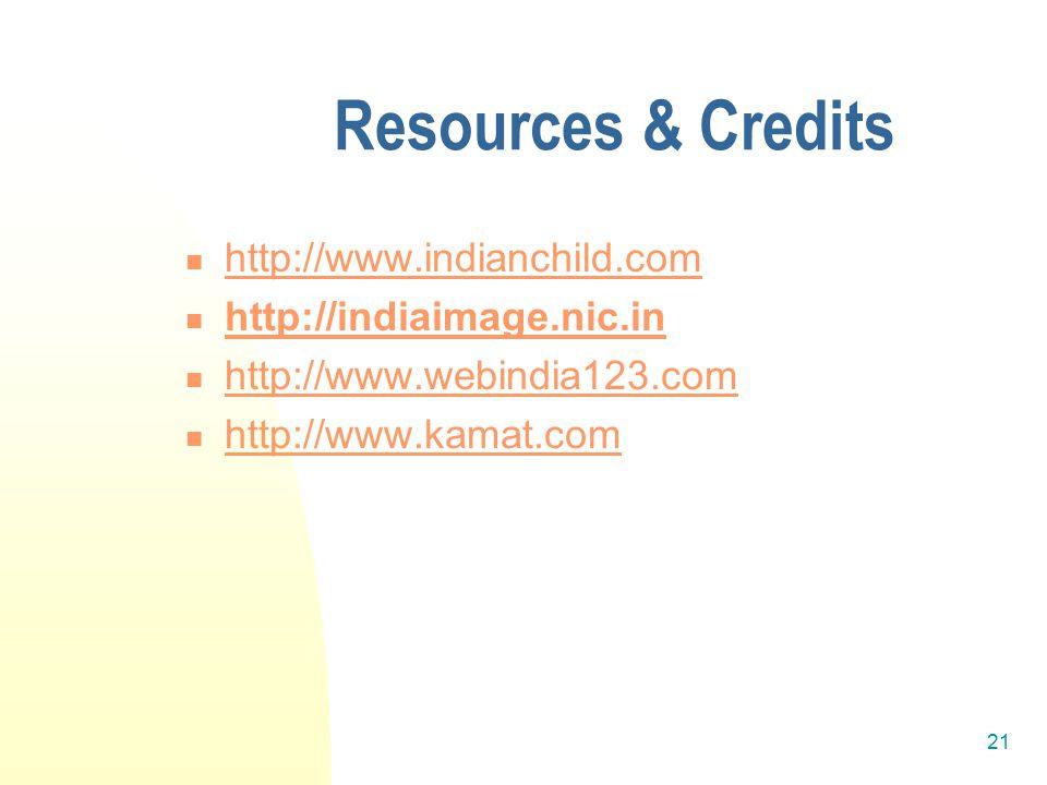 21 Resources & Credits http://www.indianchild.com http://indiaimage.nic.in http://www.webindia123.com http://www.kamat.com