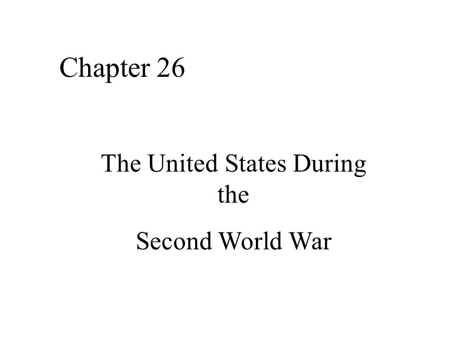 Chapter 26 The United States During the Second World War