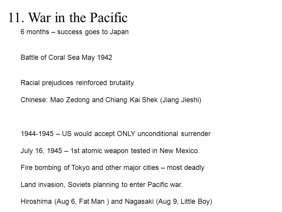 11. War in the Pacific 6 months – success goes to Japan Battle of Coral Sea May 1942 Racial prejudices reinforced brutality Chinese: Mao Zedong and Ch