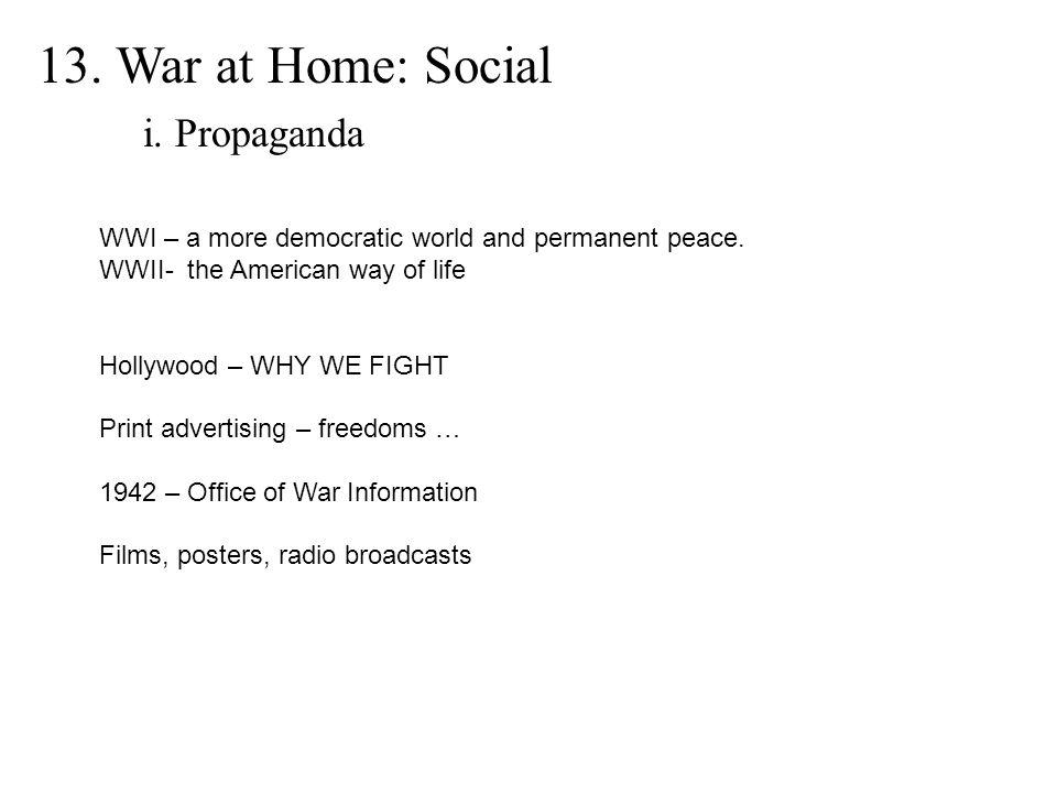 13. War at Home: Social i. Propaganda WWI – a more democratic world and permanent peace.