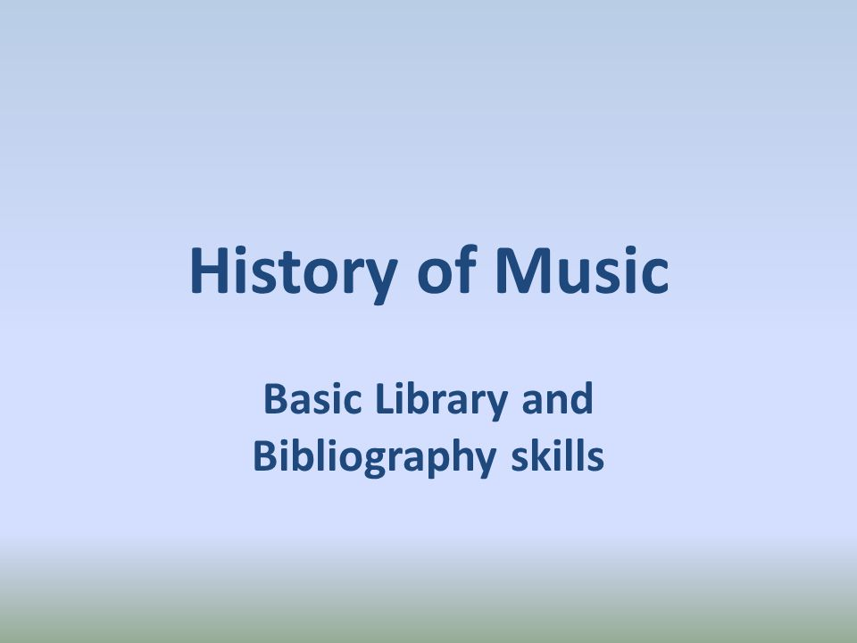 History of Music Basic Library and Bibliography skills