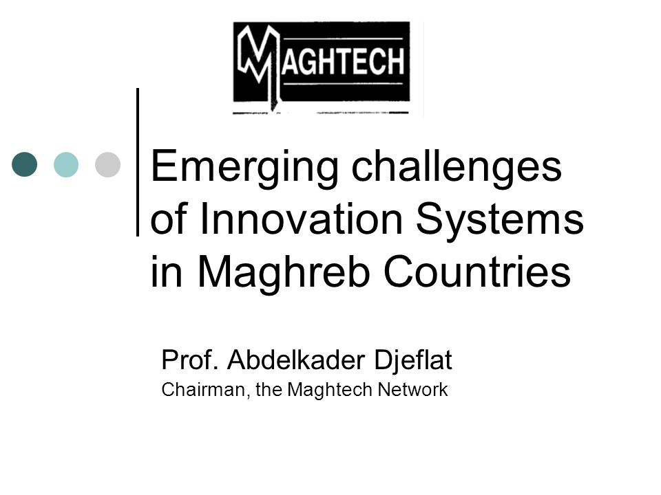 Structure of presentation Innovation performances and ranking in Maghreb countries Innovation and innovation support in Maghreb countries: recent trends Innovation systems: major challenges Prospects : Innovation Climate in maghreb countries