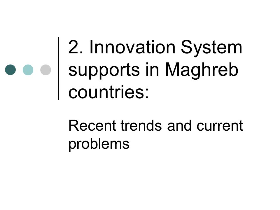 2. Innovation System supports in Maghreb countries: Recent trends and current problems