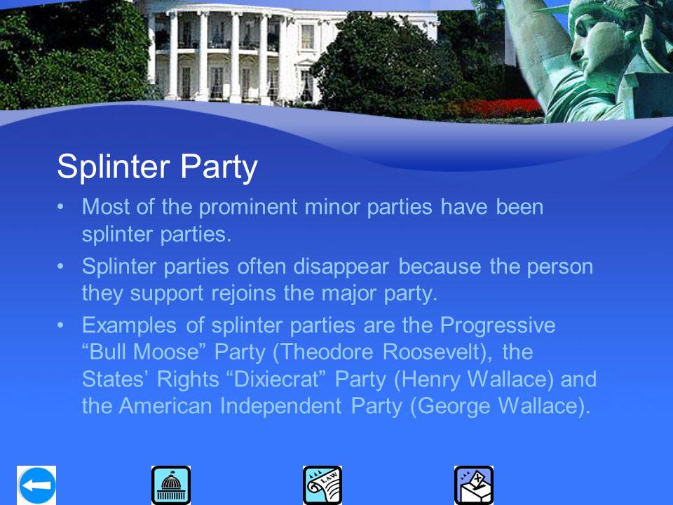 Splinter Party Most of the prominent minor parties have been splinter parties.