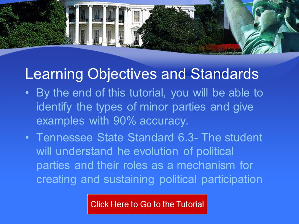 Learning Objectives and Standards By the end of this tutorial, you will be able to identify the types of minor parties and give examples with 90% accu