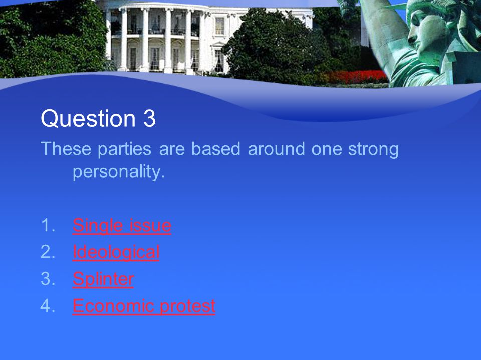 Question 3 These parties are based around one strong personality.