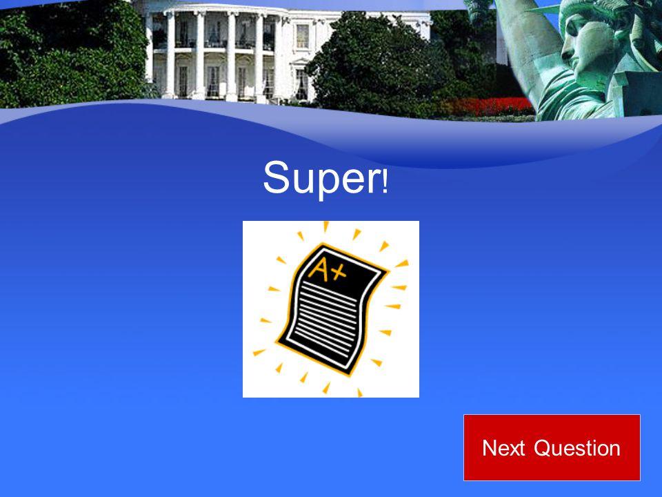 Super ! Next Question