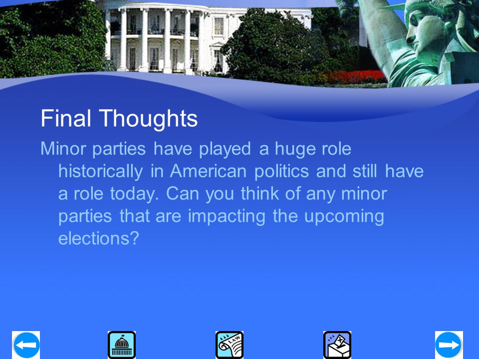 Final Thoughts Minor parties have played a huge role historically in American politics and still have a role today. Can you think of any minor parties