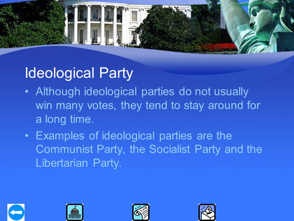 Ideological Party Although ideological parties do not usually win many votes, they tend to stay around for a long time. Examples of ideological partie