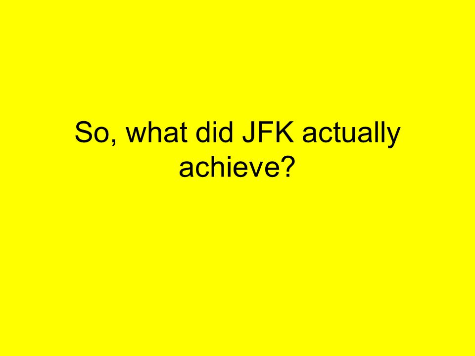 So, what did JFK actually achieve