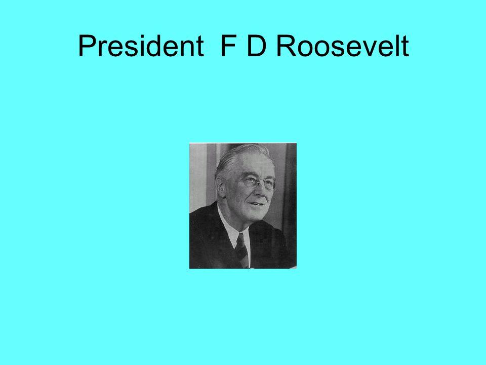 President F D Roosevelt