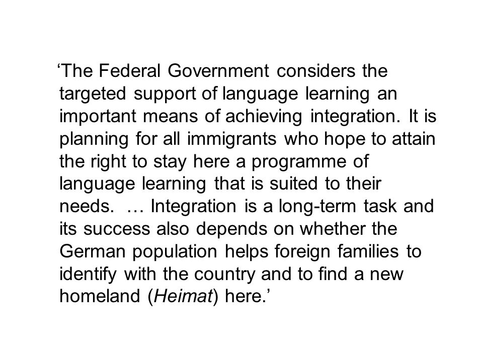 'The Federal Government considers the targeted support of language learning an important means of achieving integration.