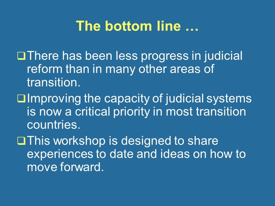 The bottom line …  There has been less progress in judicial reform than in many other areas of transition.