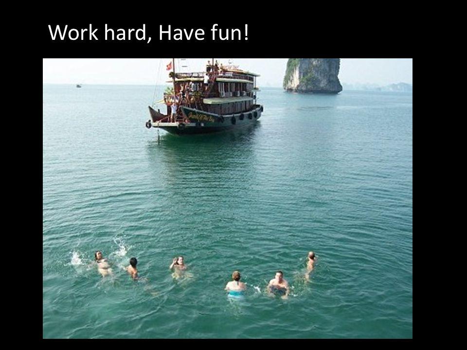 Work hard, Have fun!