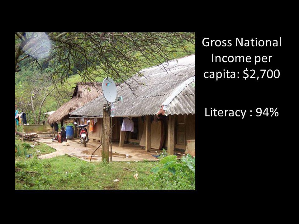 Vietnam Gross National Income per capita: $2,700 Literacy : 94%