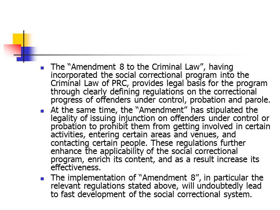 """The """"Amendment 8 to the Criminal Law"""", having incorporated the social correctional program into the Criminal Law of PRC, provides legal basis for the"""