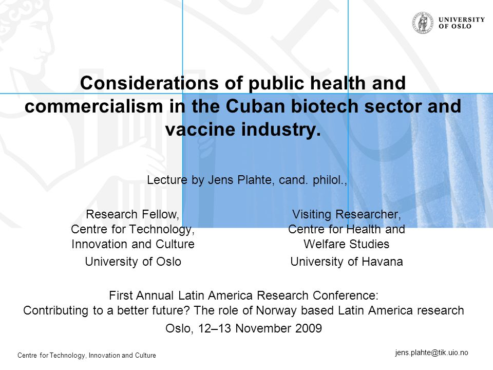 Centre for Technology, Innovation and Culture Considerations of public health and commercialism in the Cuban biotech sector and vaccine industry. Firs