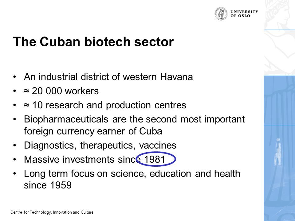Centre for Technology, Innovation and Culture The Cuban biotech sector An industrial district of western Havana ≈ 20 000 workers ≈ 10 research and pro