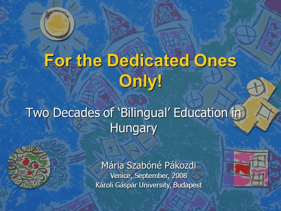 Two Decades of 'Bilingual' Education in Hungary For the Dedicated Ones Only.