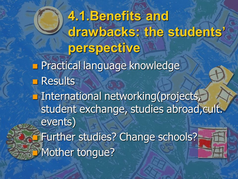 4.1.Benefits and drawbacks: the students' perspective n Practical language knowledge n Results n International networking(projects, student exchange, studies abroad,cult.
