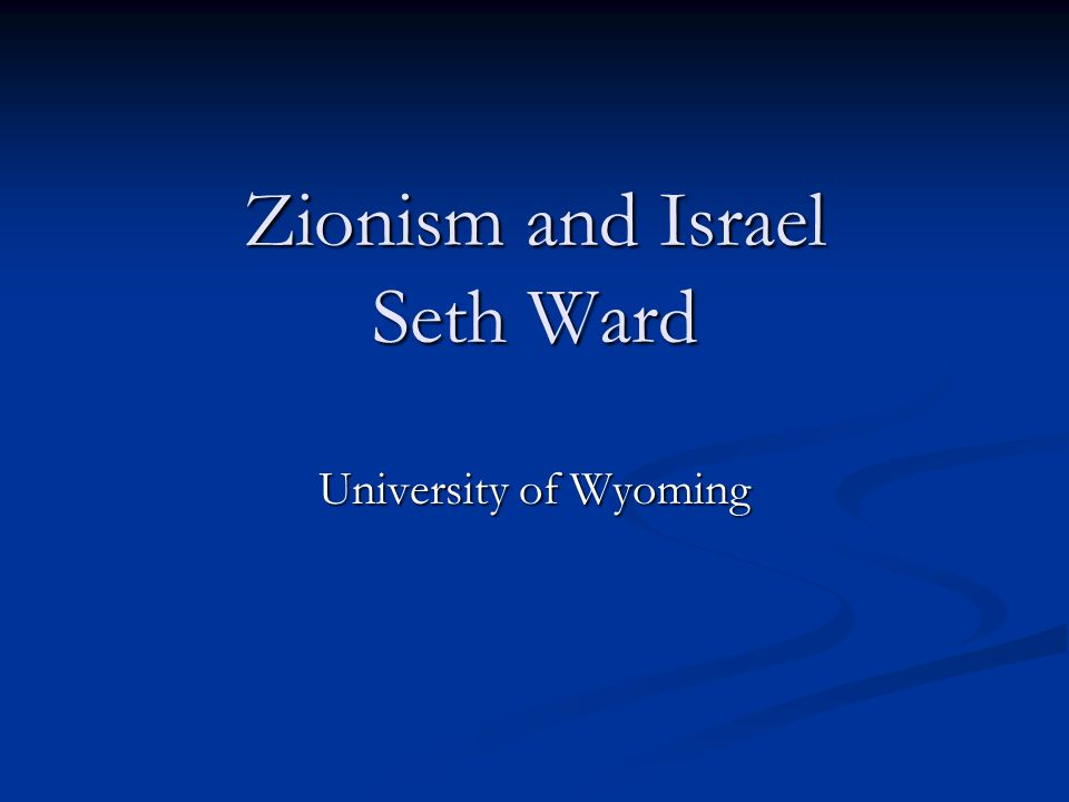 Zionism and Israel Seth Ward University of Wyoming