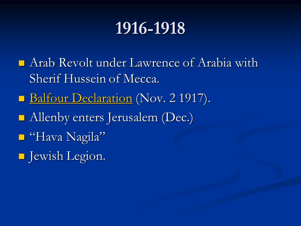 1916-1918 Arab Revolt under Lawrence of Arabia with Sherif Hussein of Mecca. Arab Revolt under Lawrence of Arabia with Sherif Hussein of Mecca. Balfou