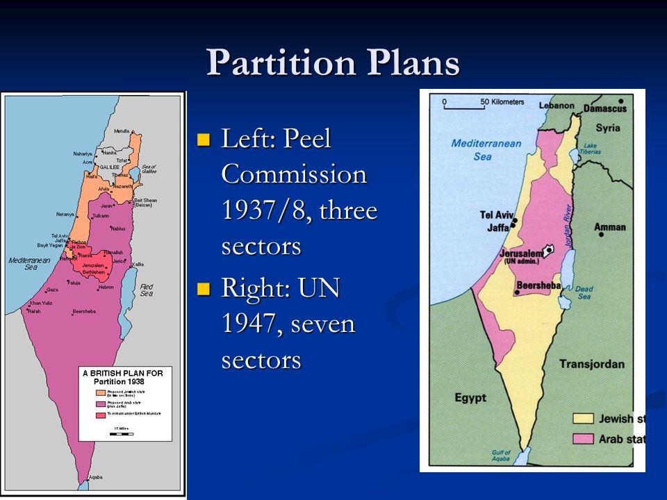 Partition Plans Left: Peel Commission 1937/8, three sectors Left: Peel Commission 1937/8, three sectors Right: UN 1947, seven sectors Right: UN 1947, seven sectors