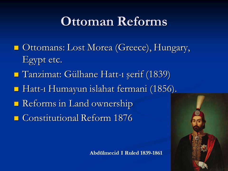 Ottoman Reforms Ottomans: Lost Morea (Greece), Hungary, Egypt etc. Ottomans: Lost Morea (Greece), Hungary, Egypt etc. Tanzimat: Gülhane Hatt-ı şerif (