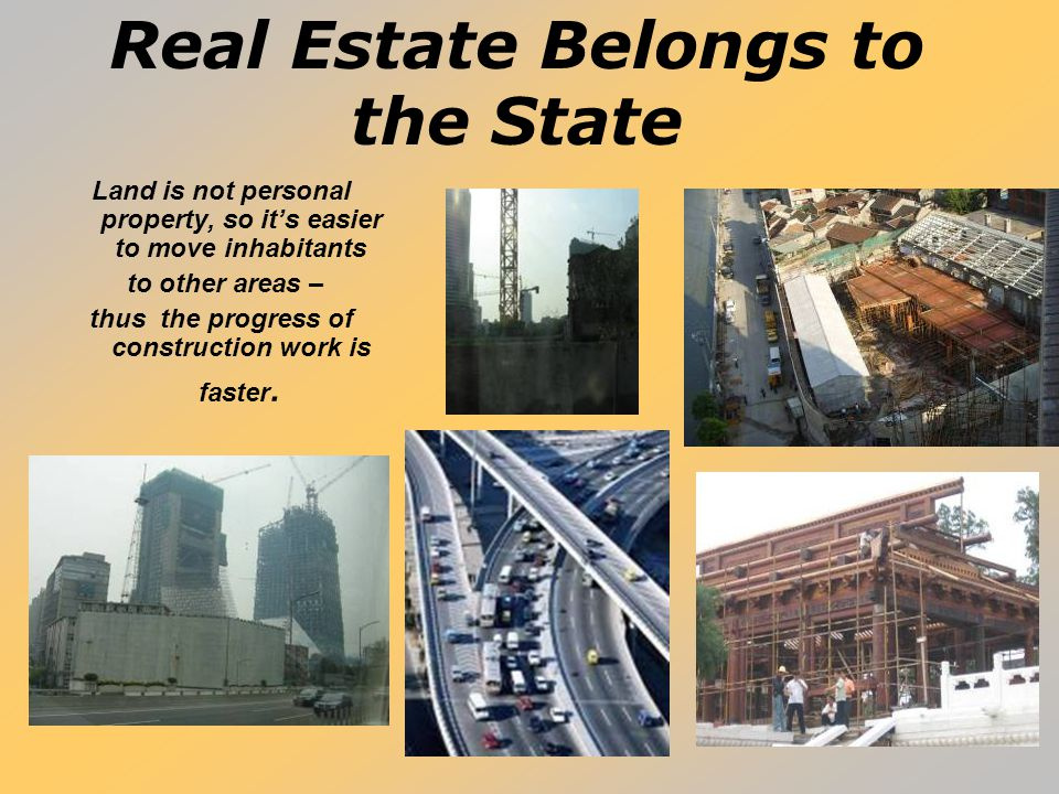 Real Estate Belongs to the State Land is not personal property, so it's easier to move inhabitants to other areas – thus the progress of construction
