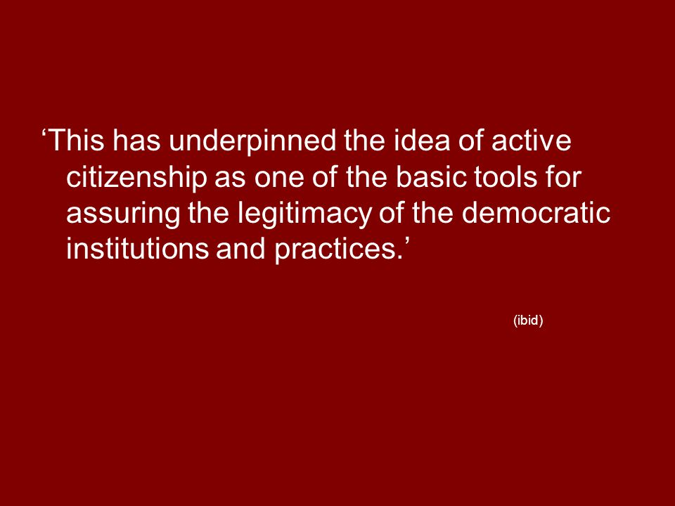 'This has underpinned the idea of active citizenship as one of the basic tools for assuring the legitimacy of the democratic institutions and practice