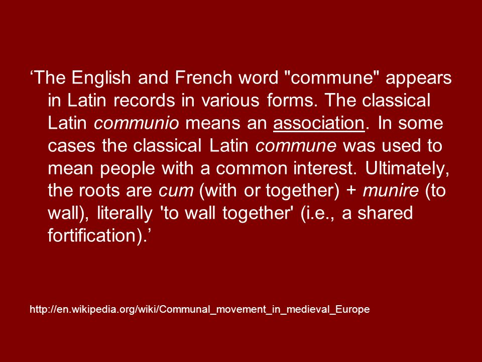 'The English and French word commune appears in Latin records in various forms.
