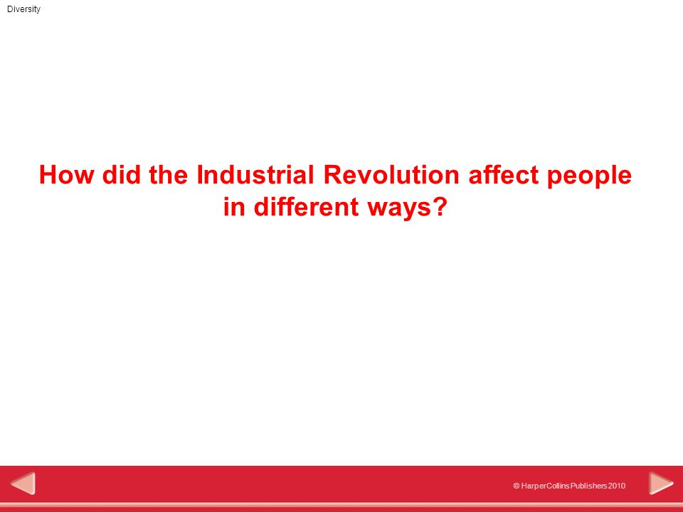 © HarperCollins Publishers 2010 Diversity How did the Industrial Revolution affect people in different ways