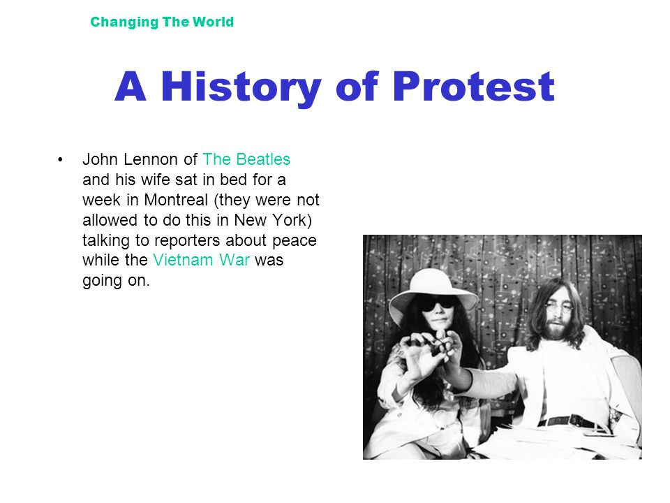 Changing The World A History of Protest John Lennon of The Beatles and his wife sat in bed for a week in Montreal (they were not allowed to do this in