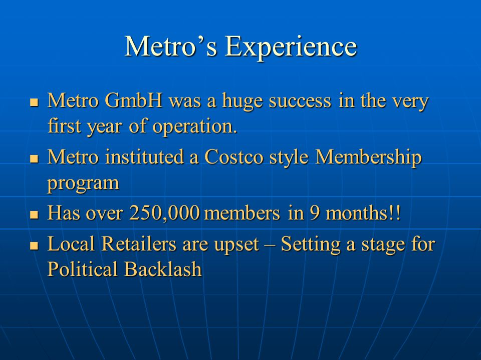 Current Scenario German Retail Giant Metro GmbH set up operations in 2003 German Retail Giant Metro GmbH set up operations in 2003 Metro GmbH entry was cleared by Late Cabinet Minister for Industry and Commerce Murasoli Maran.