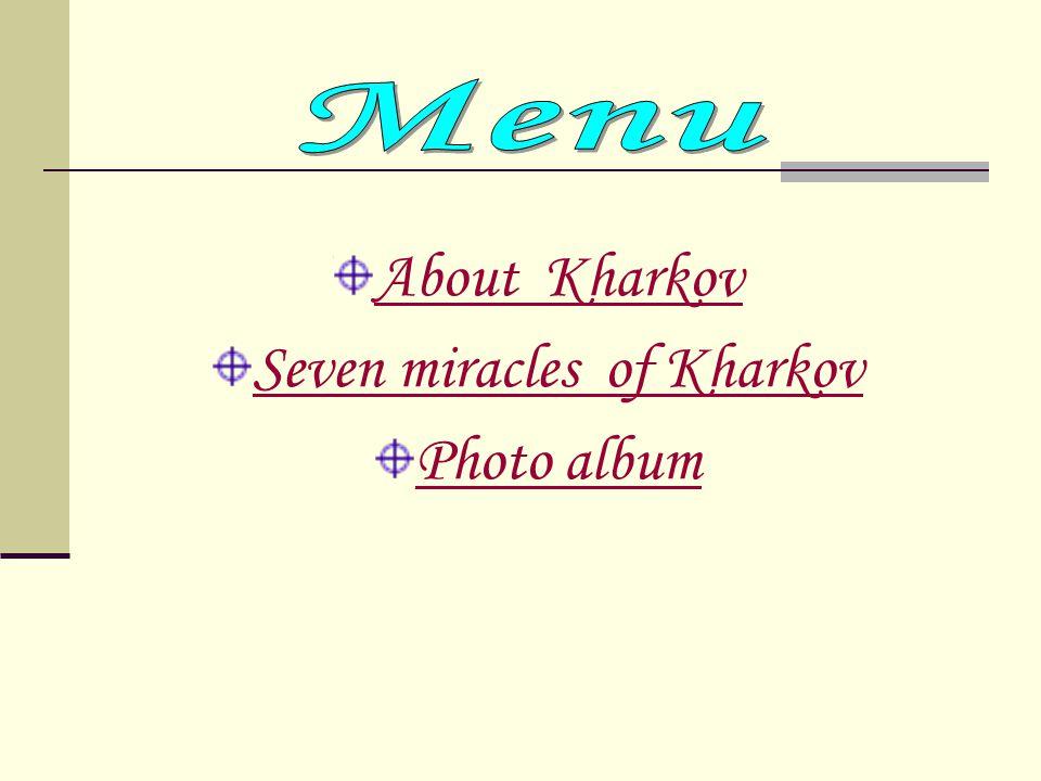 About Kharkov Seven miracles of Kharkov Photo album