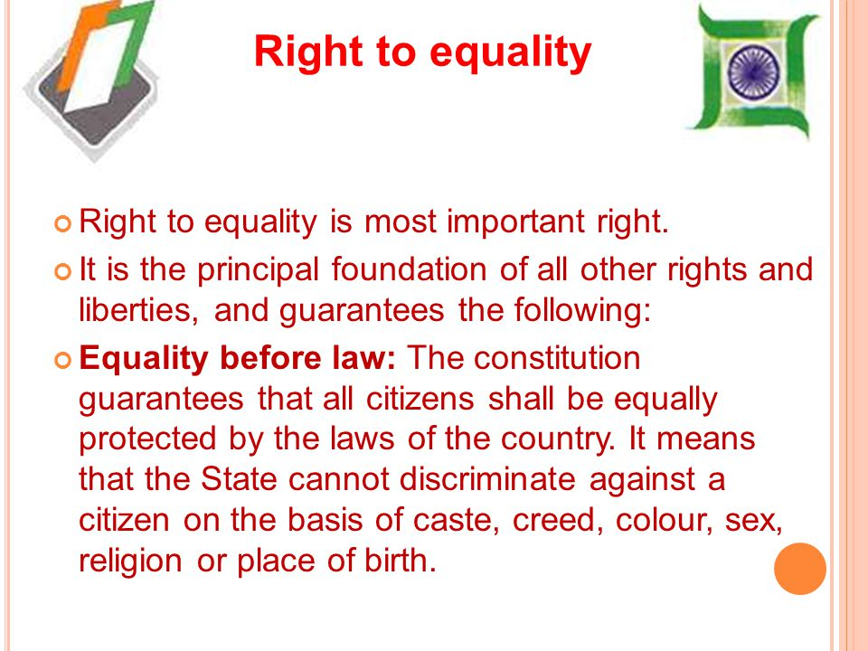 Social equality Social equality and equal access to public areas: The constitution states that no person shall be discriminated on the basis of caste, colour, language etc.
