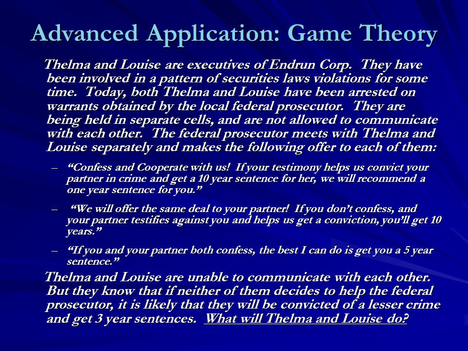 Advanced Application: Game Theory Thelma and Louise are executives of Endrun Corp.