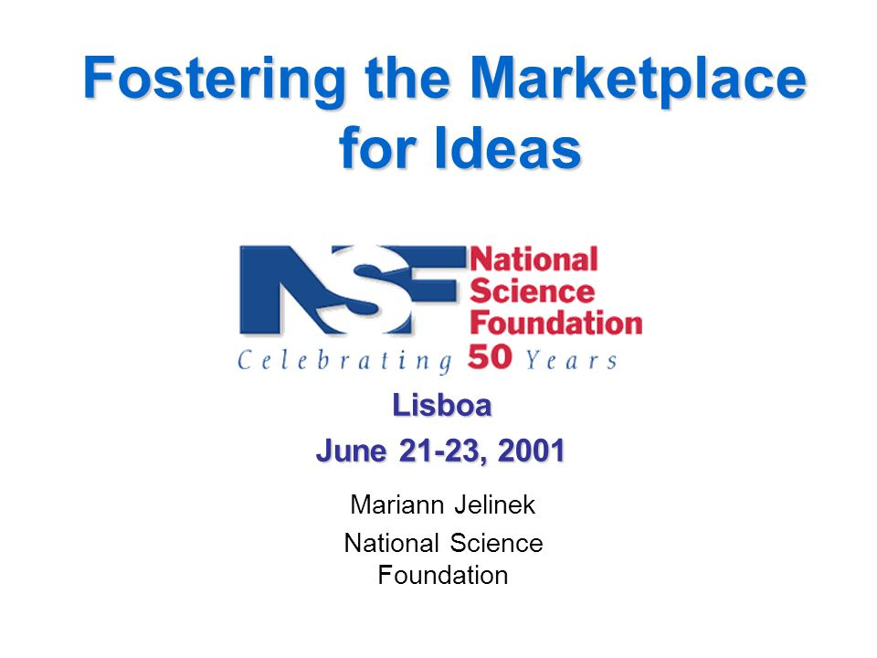 Mariann Jelinek National Science Foundation Lisboa June 21-23, 2001 Fostering the Marketplace for Ideas